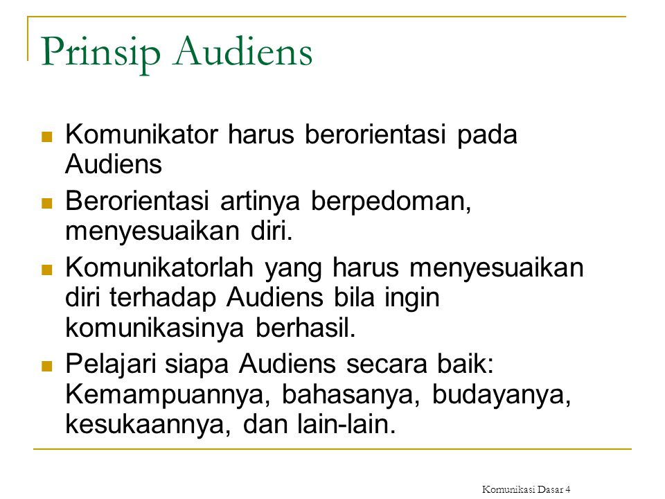 Komunikasi Dasar 4 Prinsip Audiens Komunikator harus berorientasi pada Audiens Berorientasi artinya berpedoman, menyesuaikan diri. Komunikatorlah yang