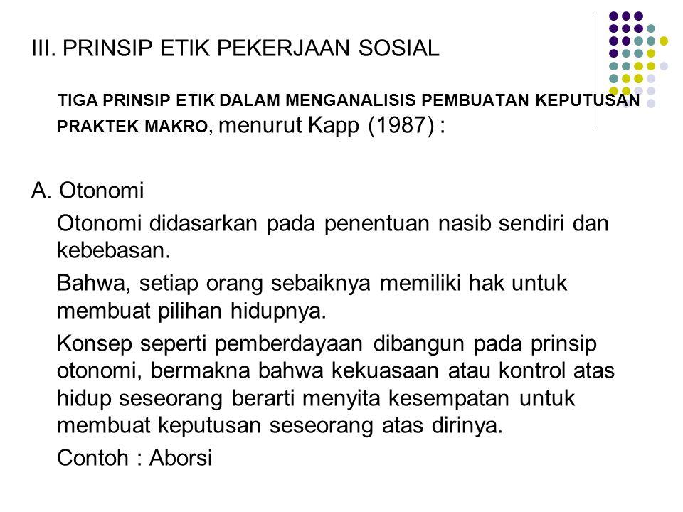 III. PRINSIP ETIK PEKERJAAN SOSIAL TIGA PRINSIP ETIK DALAM MENGANALISIS PEMBUATAN KEPUTUSAN PRAKTEK MAKRO, menurut Kapp (1987) : A. Otonomi Otonomi di