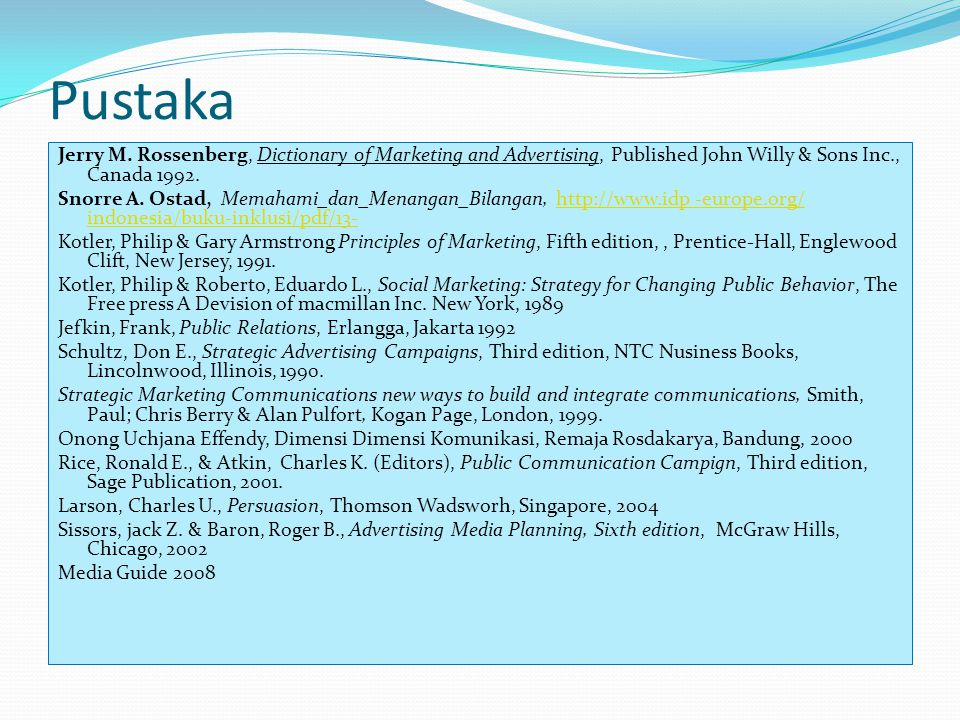 Pustaka Jerry M. Rossenberg, Dictionary of Marketing and Advertising, Published John Willy & Sons Inc., Canada 1992. Snorre A. Ostad, Memahami_dan_Men