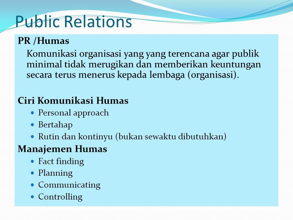 Public Relations PR /Humas Komunikasi organisasi yang yang terencana agar publik minimal tidak merugikan dan memberikan keuntungan secara terus meneru