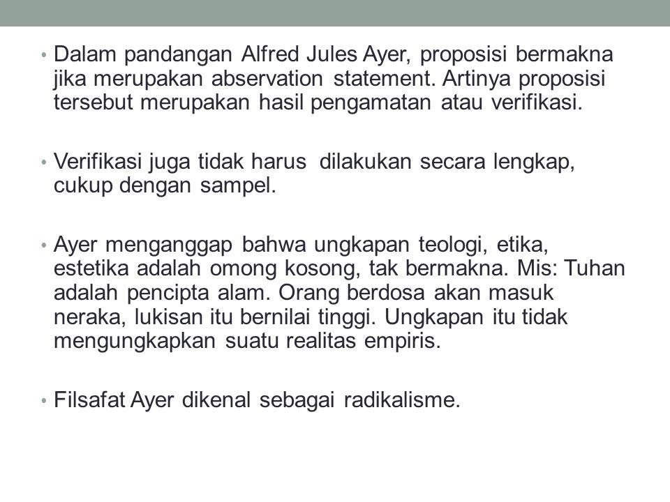 Dalam pandangan Alfred Jules Ayer, proposisi bermakna jika merupakan abservation statement.