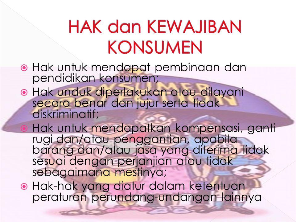  Hak untuk mendapat pembinaan dan pendidikan konsumen;  Hak unduk diperlakukan atau dilayani secara benar dan jujur serta tidak diskriminatif;  Hak