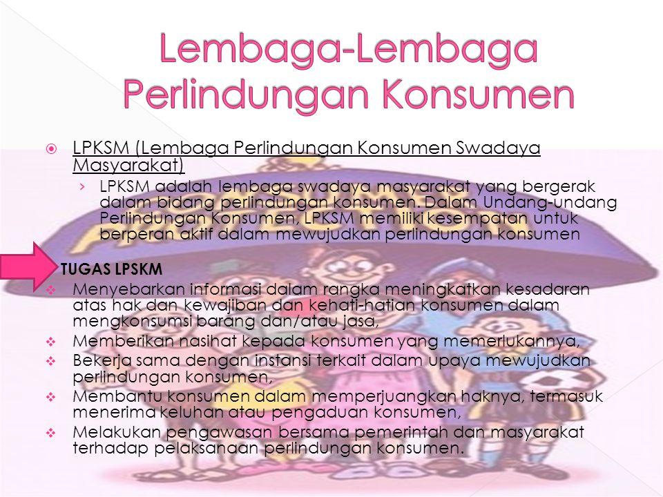  LPKSM (Lembaga Perlindungan Konsumen Swadaya Masyarakat) › LPKSM adalah lembaga swadaya masyarakat yang bergerak dalam bidang perlindungan konsumen.