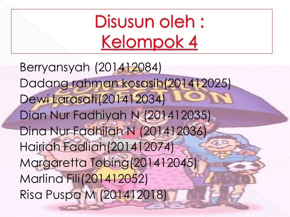 Berryansyah (201412084) Dadang rahman kosasih(201412025) Dewi Larasati(201412034) Dian Nur Fadhiyah N (201412035) Dina Nur Fadhilah N (201412036) Hair