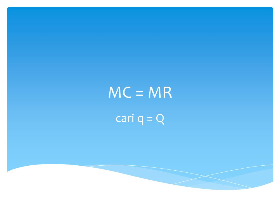 MC = MR cari q = Q