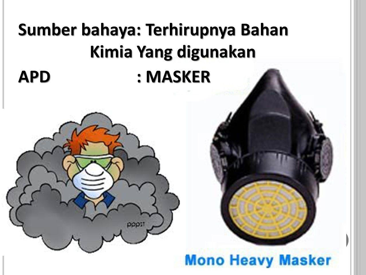 Sumber bahaya: Terkena Tumpahan Bahan Kimia tsb. APD: SARUNG TANGAN (GLOVES)DAN SEPATU