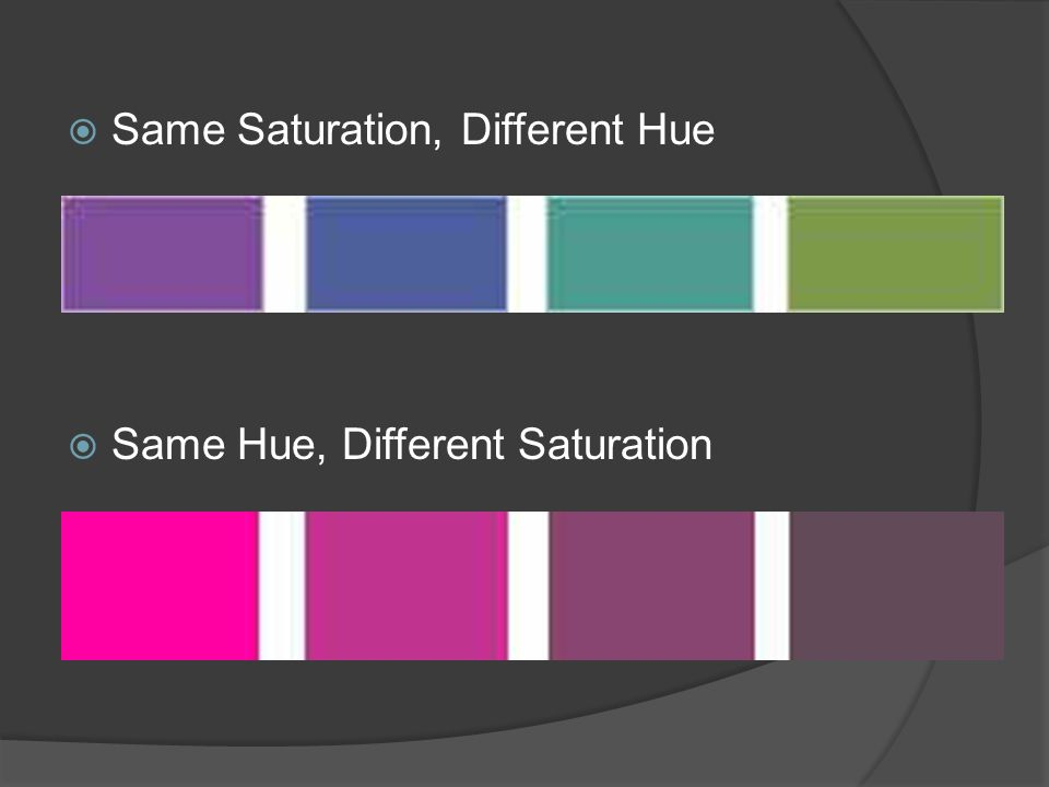  Same Saturation, Different Hue  Same Hue, Different Saturation