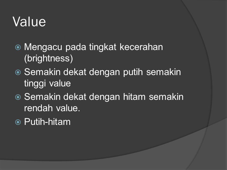 Value  Mengacu pada tingkat kecerahan (brightness)  Semakin dekat dengan putih semakin tinggi value  Semakin dekat dengan hitam semakin rendah valu