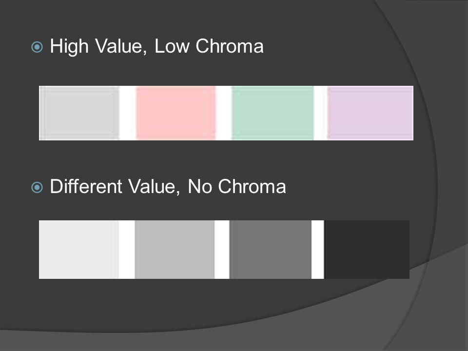  High Value, Low Chroma  Different Value, No Chroma