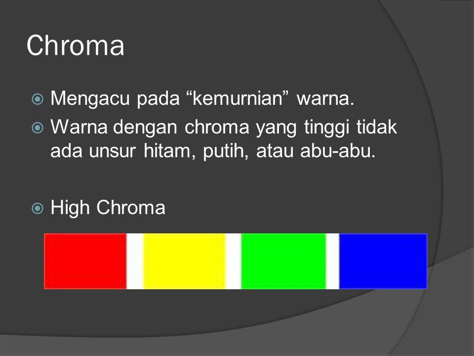 """Chroma  Mengacu pada """"kemurnian"""" warna.  Warna dengan chroma yang tinggi tidak ada unsur hitam, putih, atau abu-abu.  High Chroma"""