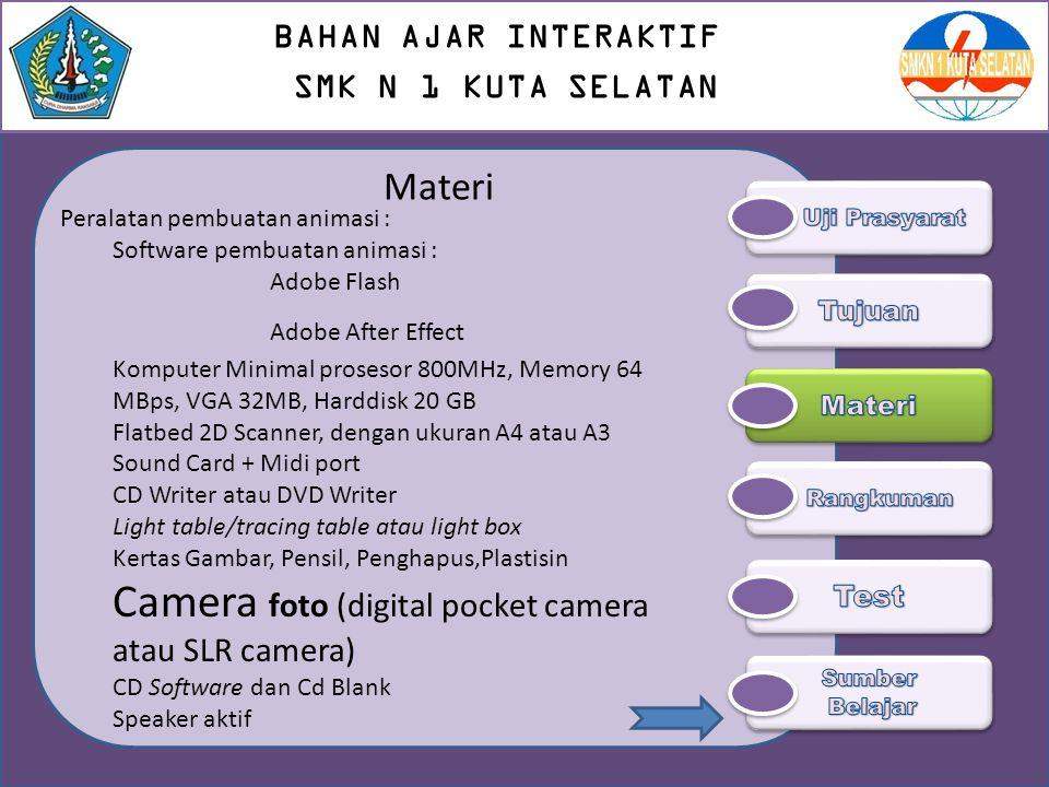 Materi Peralatan pembuatan animasi : Software pembuatan animasi : Adobe Flash Adobe After Effect Komputer Minimal prosesor 800MHz, Memory 64 MBps, VGA