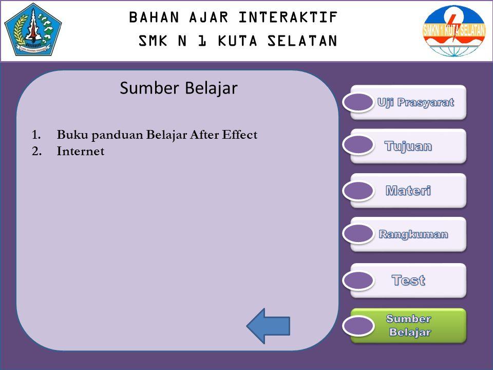 Sumber Belajar 1.Buku panduan Belajar After Effect 2.Internet BAHAN AJAR INTERAKTIF SMK N 1 KUTA SELATAN