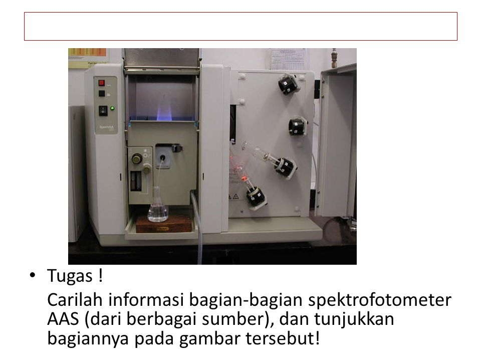 Tugas ! Carilah informasi bagian-bagian spektrofotometer AAS (dari berbagai sumber), dan tunjukkan bagiannya pada gambar tersebut!