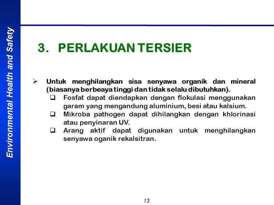 Environmental Health and Safety 13  Untuk menghilangkan sisa senyawa organik dan mineral (biasanya berbeaya tinggi dan tidak selalu dibutuhkan).  Fo