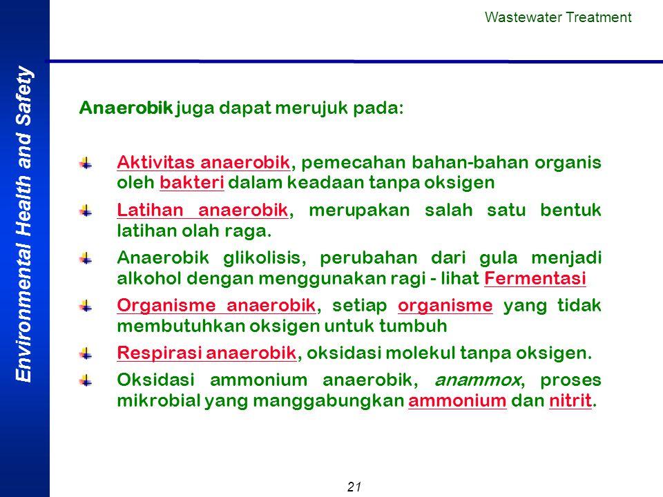 Environmental Health and Safety 21 Anaerobik juga dapat merujuk pada: Aktivitas anaerobikAktivitas anaerobik, pemecahan bahan-bahan organis oleh bakte