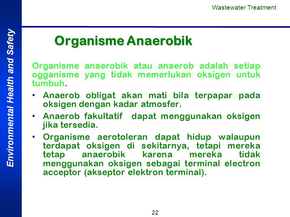 Environmental Health and Safety 22 Organisme Anaerobik Organisme anaerobik atau anaerob adalah setiap ogganisme yang tidak memerlukan oksigen untuk tu