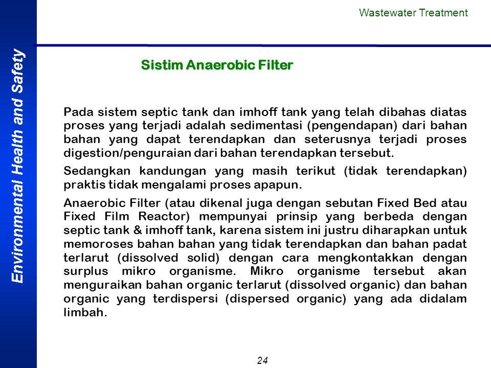 Environmental Health and Safety 24 Sistim Anaerobic Filter Pada sistem septic tank dan imhoff tank yang telah dibahas diatas proses yang terjadi adala