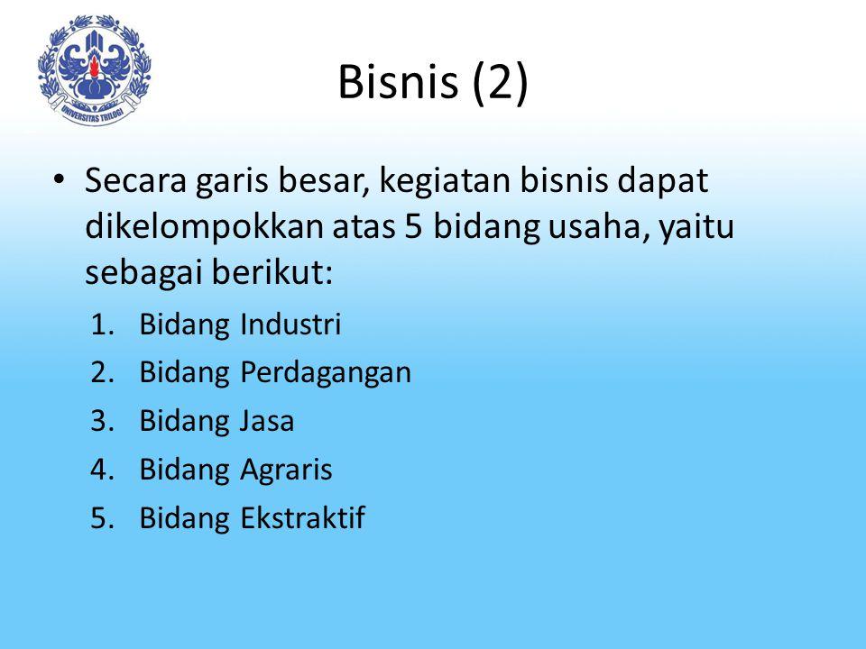 Bisnis (2) Secara garis besar, kegiatan bisnis dapat dikelompokkan atas 5 bidang usaha, yaitu sebagai berikut: 1.Bidang Industri 2.Bidang Perdagangan 3.Bidang Jasa 4.Bidang Agraris 5.Bidang Ekstraktif