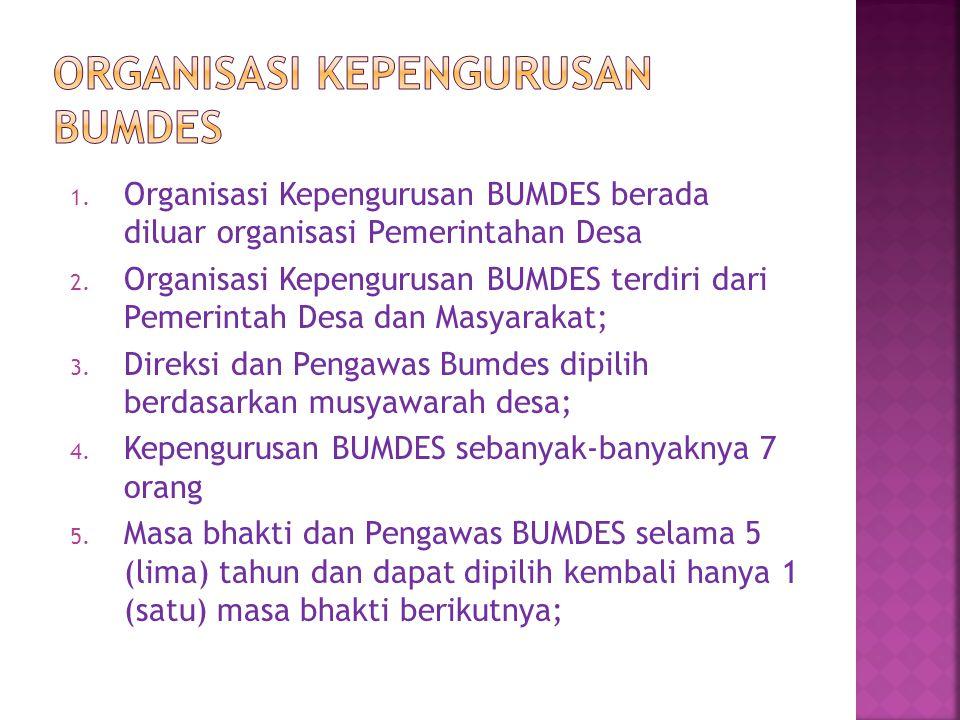 1. Organisasi Kepengurusan BUMDES berada diluar organisasi Pemerintahan Desa 2. Organisasi Kepengurusan BUMDES terdiri dari Pemerintah Desa dan Masyar