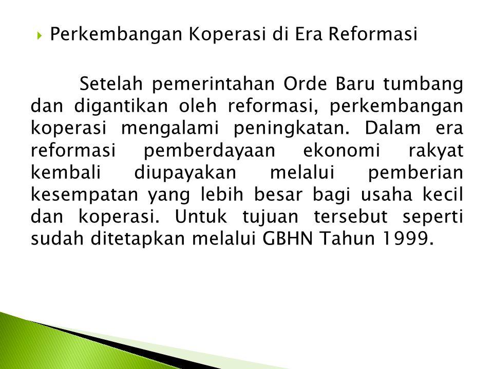  Perkembangan Koperasi di Era Reformasi Setelah pemerintahan Orde Baru tumbang dan digantikan oleh reformasi, perkembangan koperasi mengalami peningkatan.