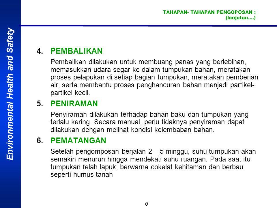 Environmental Health and Safety 5 TAHAPAN- TAHAPAN PENGOPOSAN : 1.PEMILHAN SAMPAH Pada tahap ini dilakukan pemisahan sampah organik dari sampah anorga