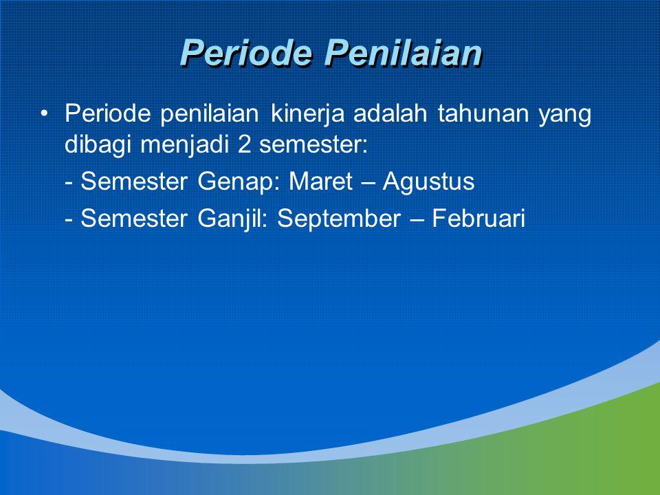 Periode Penilaian Periode penilaian kinerja adalah tahunan yang dibagi menjadi 2 semester: - Semester Genap: Maret – Agustus - Semester Ganjil: Septem