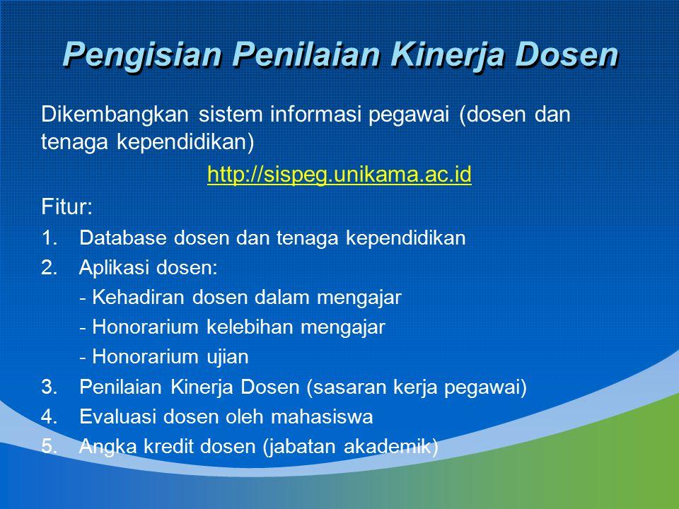 Pengisian Penilaian Kinerja Dosen Dikembangkan sistem informasi pegawai (dosen dan tenaga kependidikan) http://sispeg.unikama.ac.id Fitur: 1.Database