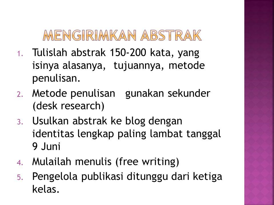 1. Tulislah abstrak 150-200 kata, yang isinya alasanya, tujuannya, metode penulisan. 2. Metode penulisan gunakan sekunder (desk research) 3. Usulkan a