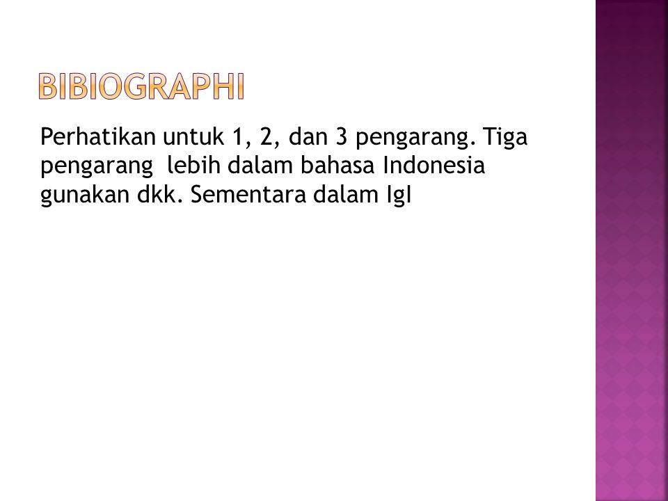 Perhatikan untuk 1, 2, dan 3 pengarang. Tiga pengarang lebih dalam bahasa Indonesia gunakan dkk. Sementara dalam IgI