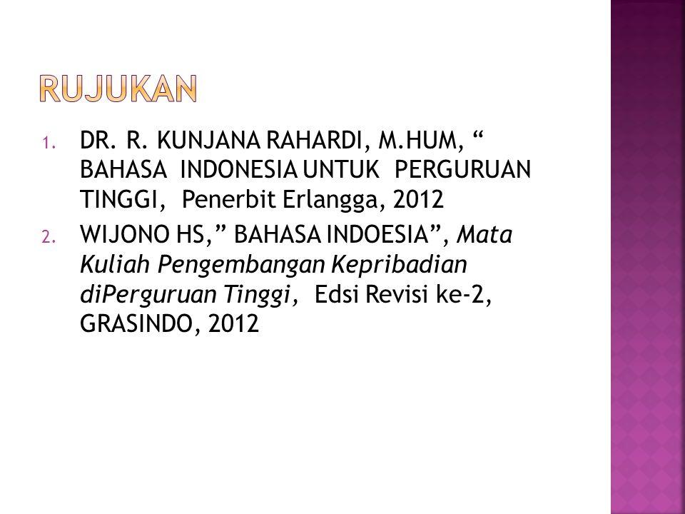 "1. DR. R. KUNJANA RAHARDI, M.HUM, "" BAHASA INDONESIA UNTUK PERGURUAN TINGGI, Penerbit Erlangga, 2012 2. WIJONO HS,"" BAHASA INDOESIA"", Mata Kuliah Peng"