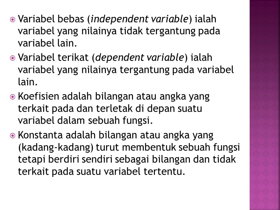  Variabel bebas (independent variable) ialah variabel yang nilainya tidak tergantung pada variabel lain.