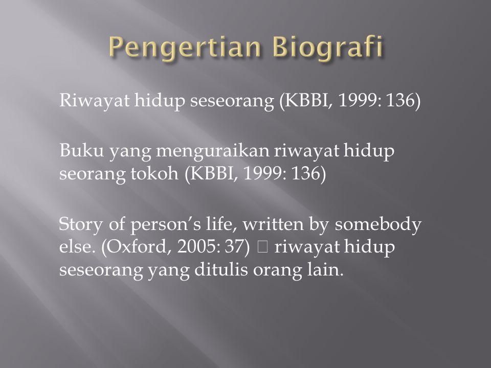 Riwayat hidup seseorang (KBBI, 1999: 136) Buku yang menguraikan riwayat hidup seorang tokoh (KBBI, 1999: 136) Story of person's life, written by someb