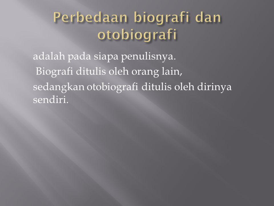 adalah pada siapa penulisnya. Biografi ditulis oleh orang lain, sedangkan otobiografi ditulis oleh dirinya sendiri.