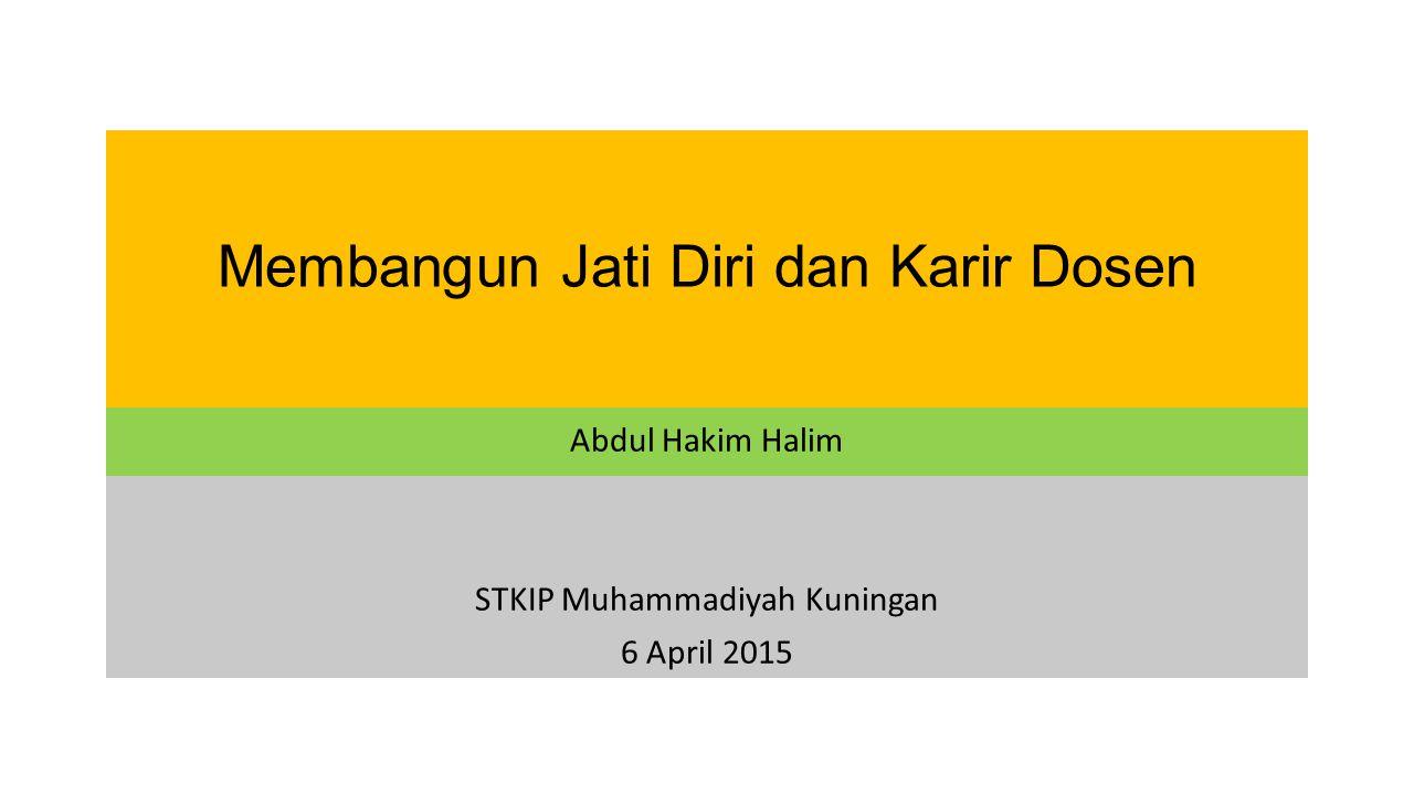 Membangun Jati Diri dan Karir Dosen Abdul Hakim Halim STKIP Muhammadiyah Kuningan 6 April 2015