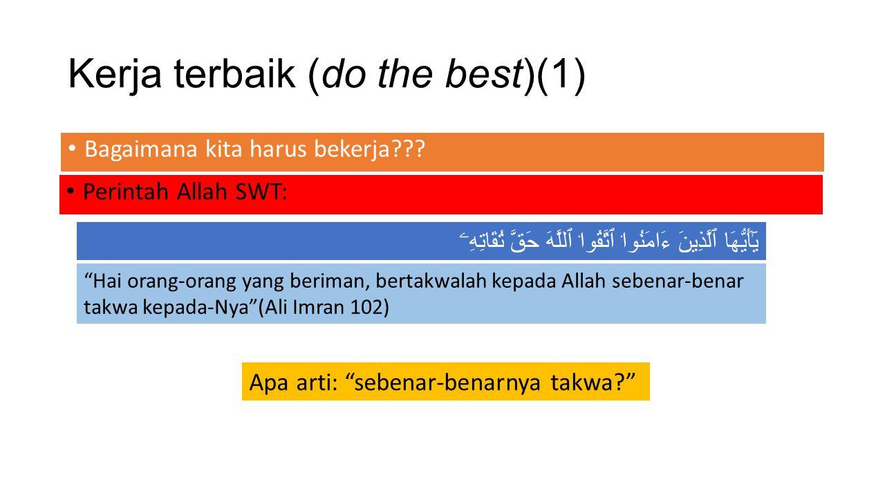 Kerja terbaik (do the best)(1) Bagaimana kita harus bekerja??? Perintah Allah SWT: يَٰٓأَيُّهَا ٱلَّذِينَ ءَامَنُوا۟ ٱتَّقُوا۟ ٱللَّهَ حَقَّ تُقَاتِهِ