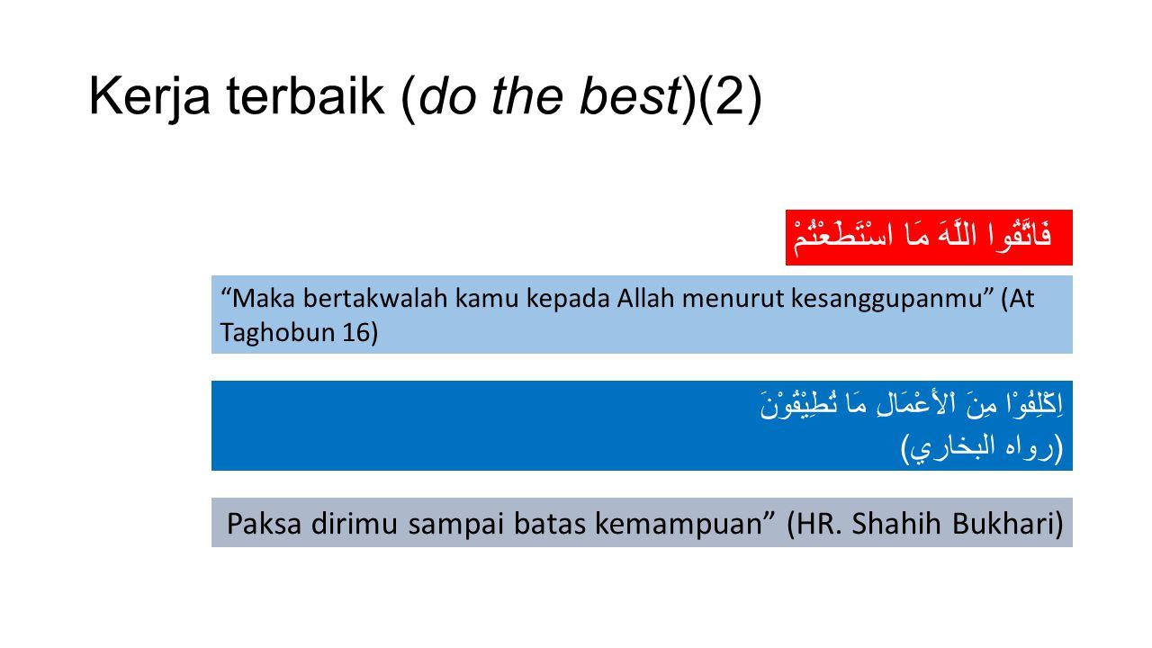 "Kerja terbaik (do the best)(2) فَاتَّقُوا اللَّهَ مَا اسْتَطَعْتُمْ ""Maka bertakwalah kamu kepada Allah menurut kesanggupanmu"" (At Taghobun 16) اِكْلِ"