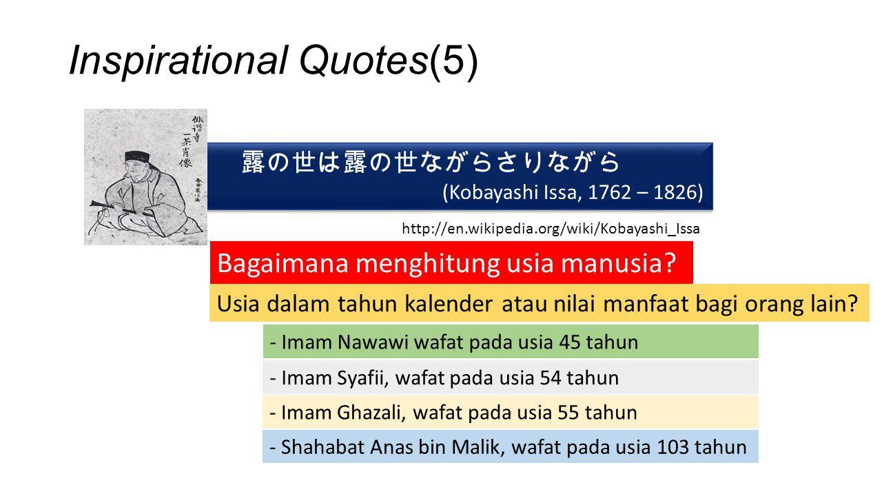 Inspirational Quotes(5) 露の世は露の世ながらさりながら (Kobayashi Issa, 1762 – 1826) 露の世は露の世ながらさりながら (Kobayashi Issa, 1762 – 1826) http://en.wikipedia.org/wiki/Kobay