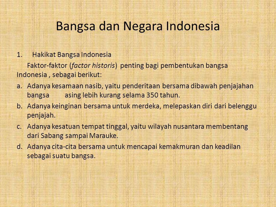 Bangsa dan Negara Indonesia 1.Hakikat Bangsa Indonesia Faktor-faktor (factor historis) penting bagi pembentukan bangsa Indonesia, sebagai berikut: a.A