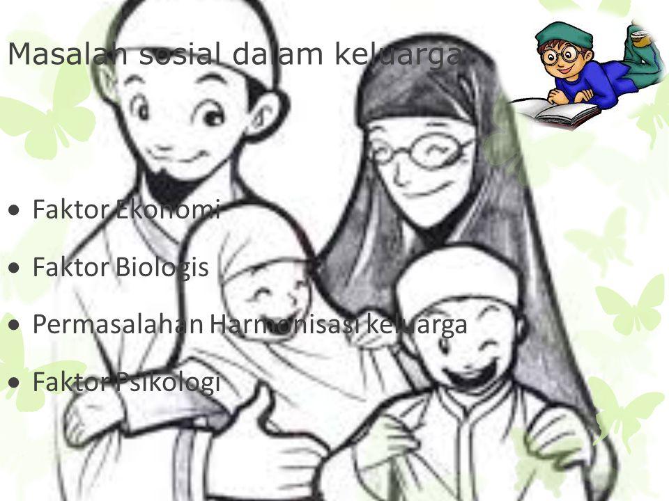 Masalah sosial dalam keluarga  Faktor Ekonomi  Faktor Biologis  Permasalahan Harmonisasi keluarga  Faktor Psikologi