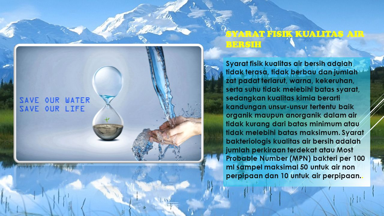 SYARAT FISIK KUALITAS AIR BERSIH Syarat fisik kualitas air bersih adalah tidak terasa, tidak berbau dan jumlah zat padat terlarut, warna, kekeruhan, s