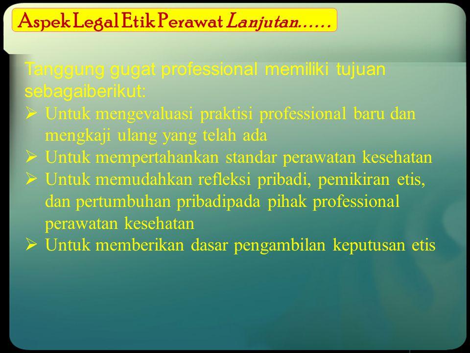 Aspek Legal Etik Perawat Lanjutan...... Tanggung gugat professional memiliki tujuan sebagaiberikut:  Untuk mengevaluasi praktisi professional baru da