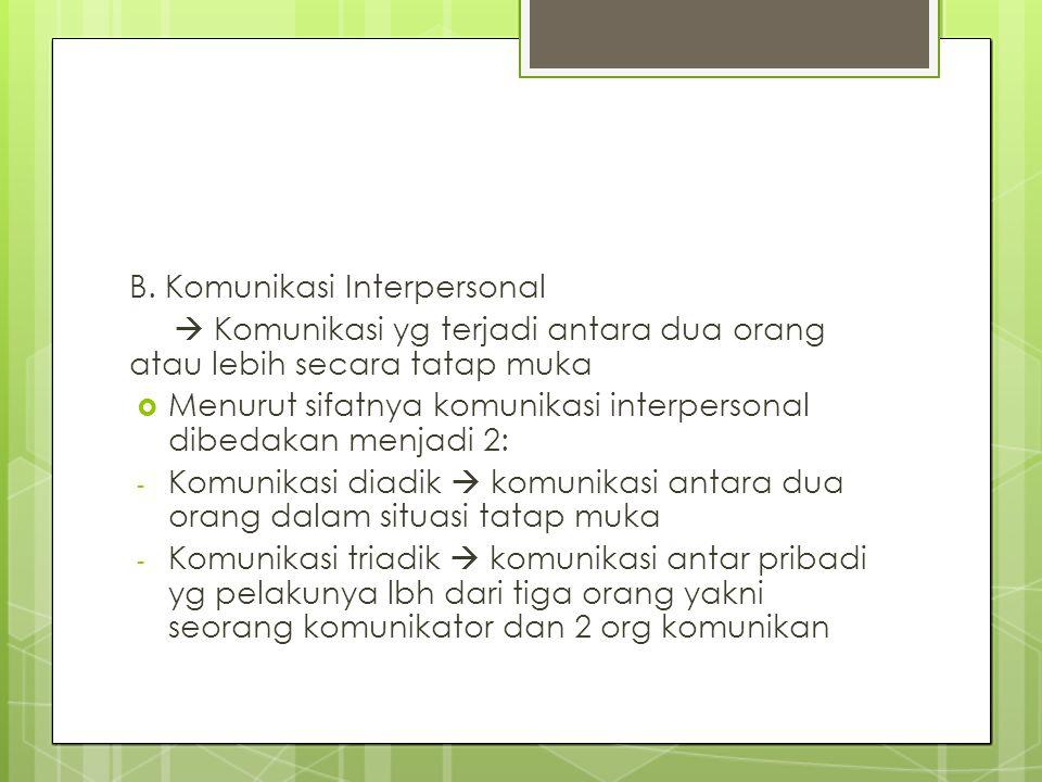 B. Komunikasi Interpersonal  Komunikasi yg terjadi antara dua orang atau lebih secara tatap muka  Menurut sifatnya komunikasi interpersonal dibedaka