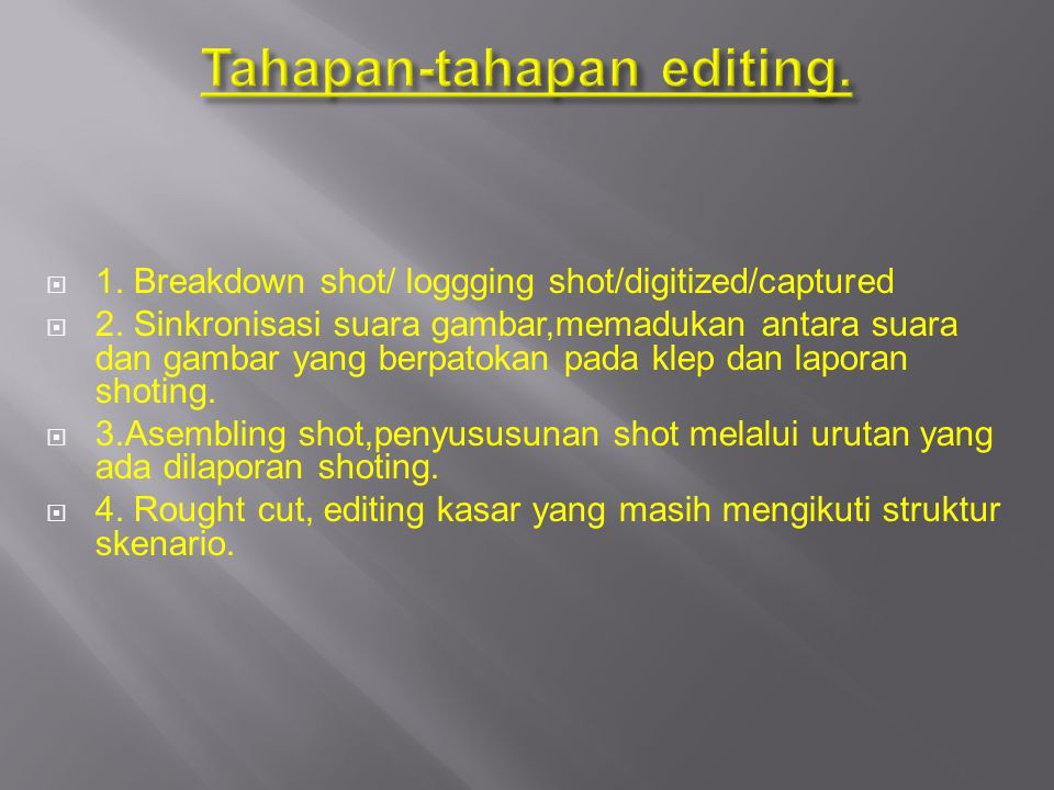  1. Breakdown shot/ loggging shot/digitized/captured  2. Sinkronisasi suara gambar,memadukan antara suara dan gambar yang berpatokan pada klep dan l