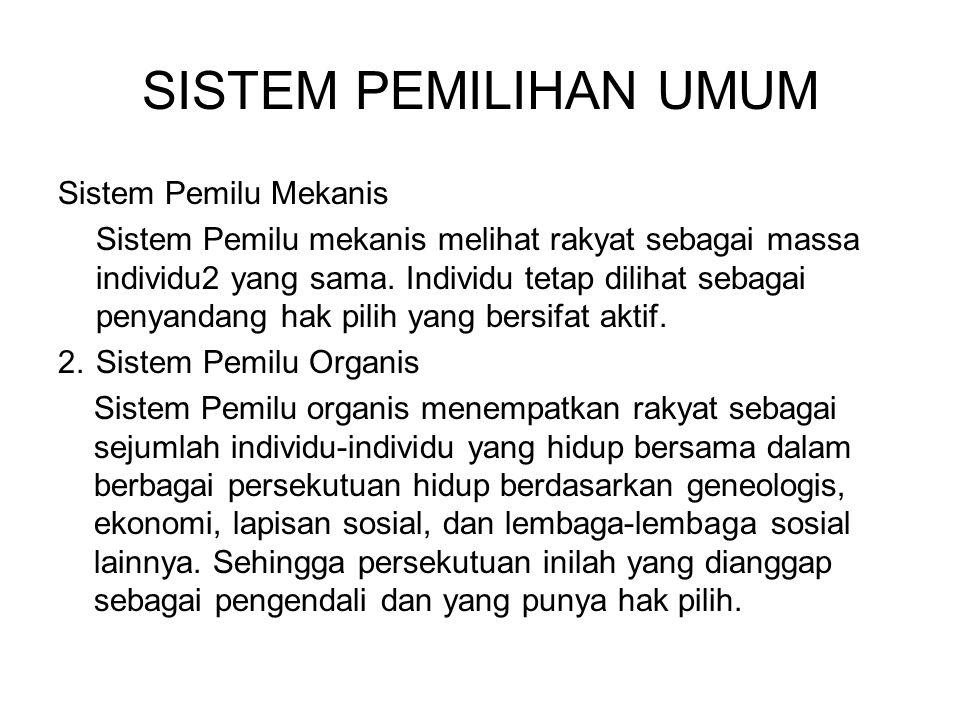 SISTEM PEMILIHAN UMUM Sistem Pemilu Mekanis Sistem Pemilu mekanis melihat rakyat sebagai massa individu2 yang sama. Individu tetap dilihat sebagai pen
