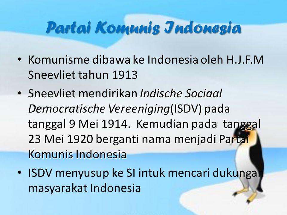 Partai Komunis Indonesia Komunisme dibawa ke Indonesia oleh H.J.F.M Sneevliet tahun 1913 Indische Sociaal Democratische Vereeniging(ISDV) pada tanggal 9 Mei 1914.