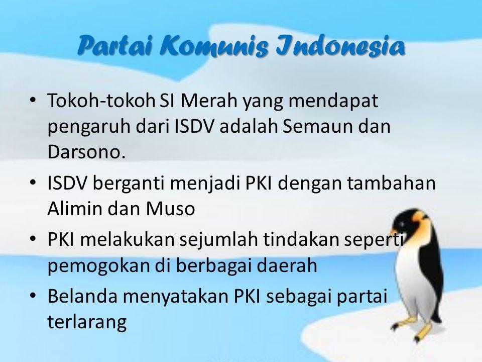 Partai Komunis Indonesia Tokoh-tokoh SI Merah yang mendapat pengaruh dari ISDV adalah Semaun dan Darsono. ISDV berganti menjadi PKI dengan tambahan Al
