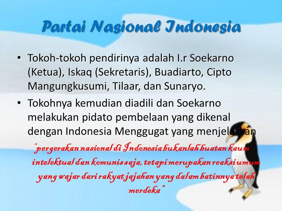 Partai Nasional Indonesia Tokoh-tokoh pendirinya adalah I.r Soekarno (Ketua), Iskaq (Sekretaris), Buadiarto, Cipto Mangungkusumi, Tilaar, dan Sunaryo.