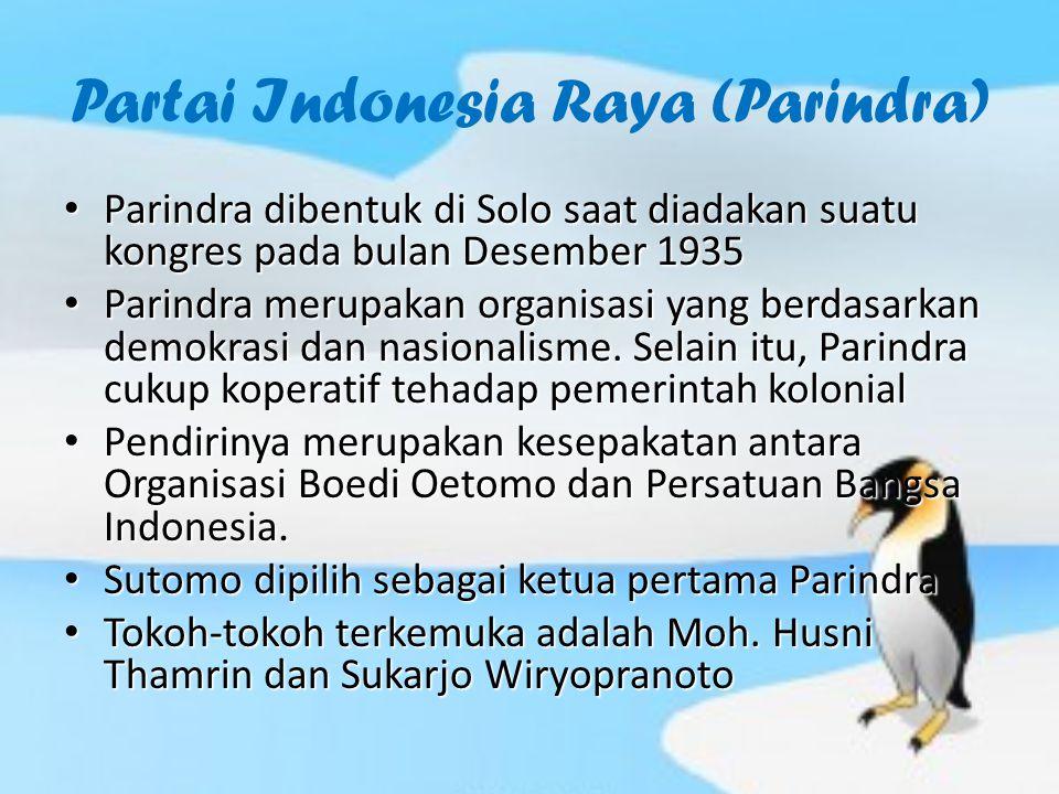 Partai Indonesia Raya (Parindra) Parindra dibentuk di Solo saat diadakan suatu kongres pada bulan Desember 1935 Parindra dibentuk di Solo saat diadaka