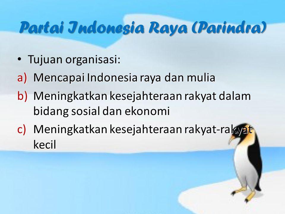 Partai Indonesia Raya (Parindra) Tujuan organisasi: a)Mencapai Indonesia raya dan mulia b)Meningkatkan kesejahteraan rakyat dalam bidang sosial dan ek