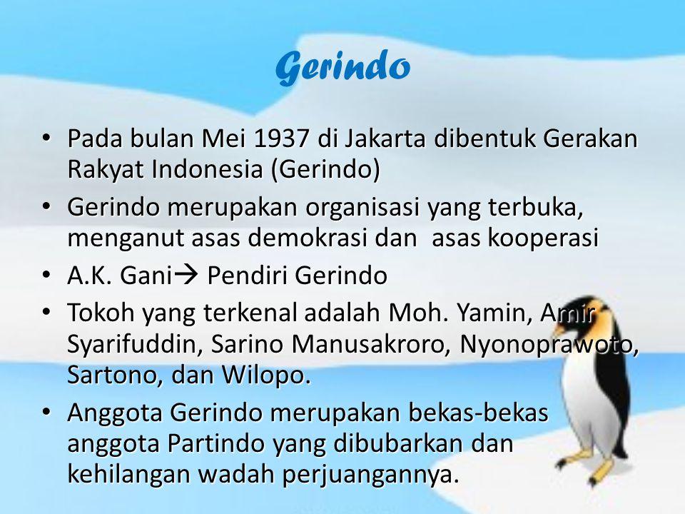 Gerindo Pada bulan Mei 1937 di Jakarta dibentuk Gerakan Rakyat Indonesia (Gerindo) Pada bulan Mei 1937 di Jakarta dibentuk Gerakan Rakyat Indonesia (Gerindo) Gerindo merupakan organisasi yang terbuka, menganut asas demokrasi dan asas kooperasi Gerindo merupakan organisasi yang terbuka, menganut asas demokrasi dan asas kooperasi A.K.